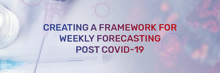 Creating a Framework for Weekly Forecasting Post COVID-19