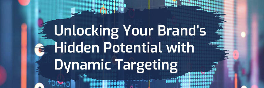 Unlocking Your Brand's Hidden Potential with Dynamic Targeting