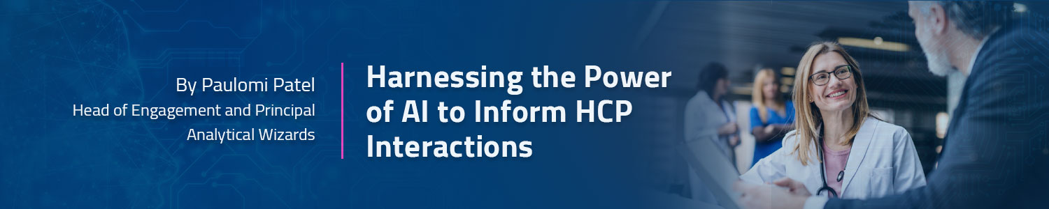Harnessing The Power Of AI To Inform HCP Interactions